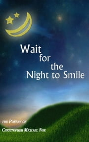 Wait For The Night To Smile ebook by Christopher Noe