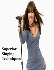 Superior Singing Techniques ebook by V.T.