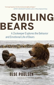 Smiling Bears: A Zookeeper Explores the Behaviour and Emotional Life of Bears ebook by Poulsen, Else