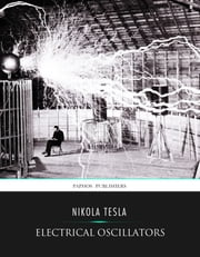 Electrical Oscillators ebook by Nikola Tesla