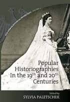 Popular Historiographies in the 19th and 20th Centuries ebook by Sylvia Paletschek