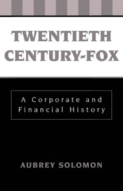 Twentieth Century-Fox - A Corporate and Financial History ebook by Aubrey Solomon