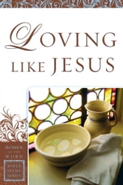 Loving Like Jesus (Women of the Word Bible Study Series) ebook by Sharon A. Steele, Jane Hoyt