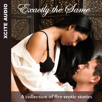 Exactly the Same - A collection of five erotic stories audiobook by Miranda Forbes