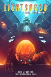 Lightspeed Magazine, July 2014 ebook by John Joseph Adams, Carrie Vaughn, Gene Wolfe