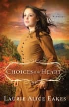 Choices of the Heart (The Midwives Book #3) - A Novel ebook by Laurie Alice Eakes