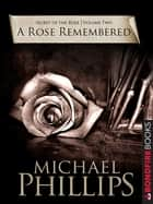 A Rose Remembered ebook by Phillips Michael