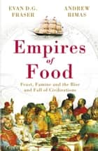 Empires of Food - Feast, Famine and the Rise and Fall of Civilizations ebook by Andrew Rimas, Evan D. G. Fraser