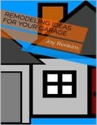 Remodeling Ideas for Your Garage ebook by Joy Renkins