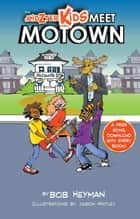 The Kidzter Kids Meet Motown - Kidzter Kids Musical Time Travel ebook by Bob Heyman