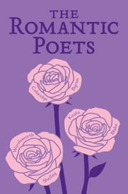 The Romantic Poets ebook by John Keats,Percy Bysshe Shelley,George Gordon Byron,William Wordsworth,Samuel Taylor Coleridge