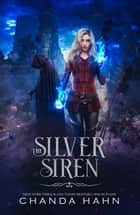 The Silver Siren ebook by Chanda Hahn