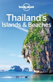 Lonely Planet Thailand's Islands & Beaches ebook by Lonely Planet,Celeste Brash,Austin Bush,David Eimer,Adam Skolnick