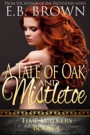 A Tale of Oak and Mistletoe ebook by E.B. Brown