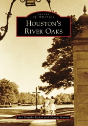 Houston's River Oaks ebook by Ann Dunphy Becker,George Murray