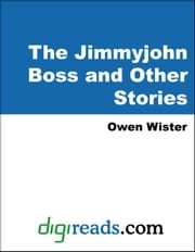 The Jimmyjohn Boss and Other Stories ebook by Wister, Owen
