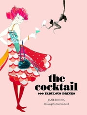 The Cocktail - 200 Fabulous Drinks ebook by Jane Rocca