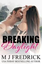 Breaking Daylight ebook by MJ Fredrick