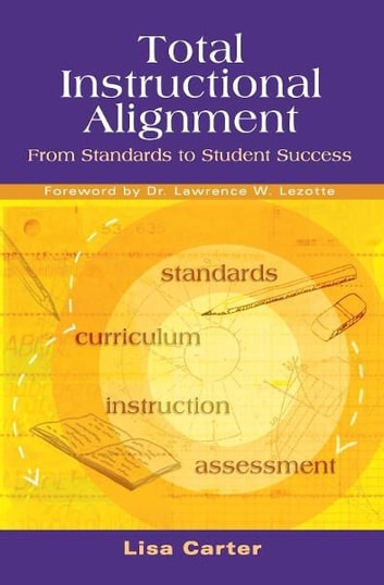Total Instructional Alignment - From Standards to Student Success ebook by Lisa Carter