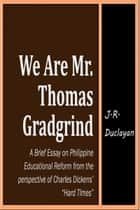 We Are Mr. Thomas Gradgrind ebook by J.R. Duclayan