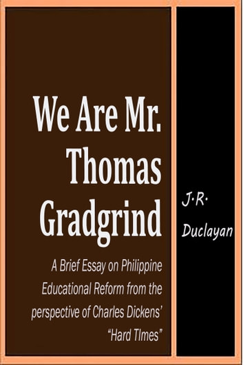 the importance of precise facts in education according to mr gradgrind According to h philip bolton in dickens dramatized hard times has only been infrequently adapted for the stage and thomas gradgrind in hard times (1854.