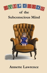 Evil Deeds of the Subconscious Mind ebook by Annette Lawrence