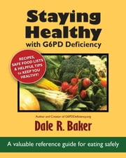Staying Healthy with G6PD Deficiency - A valuable reference guide for eating safely ebook by Dale R. Baker, Melody Baker