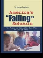 America's Failing Schools - How Parents and Teachers Can Cope With No Child Left Behind ebook by W. James Popham
