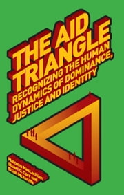 Aid Triangle, The - Recognizing the Human Dynamics of Dominance, Justice and Identity ebook by Malcolm MacLachlan, Stuart C. Carr, Eilish McAuliffe