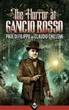 The Horror at Gancio Rosso ebook by Paul Di Filippo, Claudio Chillemi