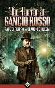 The Horror at Gancio Rosso ebook by Paul Di Filippo,Claudio Chillemi