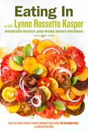 Eating In with Lynne Rossetto Kasper, Issue 2 - Weekend Menus and Work Night Encores ebook by Lynne Rossetto Kasper