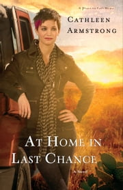 At Home in Last Chance (A Place to Call Home Book #3) - A Novel ebook by Cathleen Armstrong