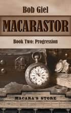 Macarastor Book Two: Progression ebook by Bob Giel
