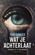 Wat je achterlaat ebook by Tom Vowler
