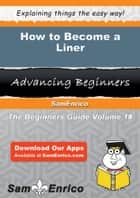 How to Become a Liner - How to Become a Liner ebook by Rhea Hammett
