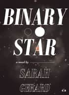 Binary Star ebook by Sarah Gerard