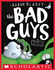 The Bad Guys in Alien vs Bad Guys (The Bad Guys #6) ebook by Aaron Blabey
