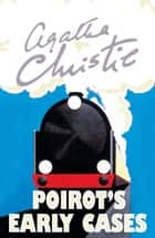 Poirot's Early Cases (Poirot) ebook by Agatha Christie