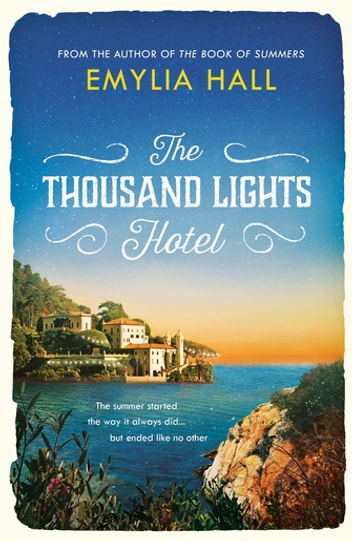 The Thousand Lights Hotel - Escape to Italy in this gorgeous summer read ebook by Emylia Hall