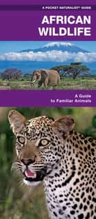 African Wildlife - A Folding Pocket Guide to Familiar Species ebook by James Kavanagh, Raymond Leung, Waterford Press