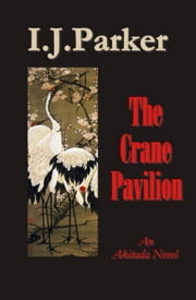The Crane Pavilion - Akitada Mysteries, #12 ebook by I. J. Parker