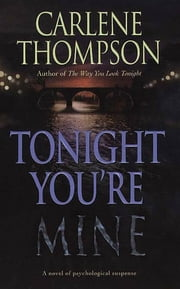 Tonight You're Mine - A Novel Of Psychological Suspense ebook by Carlene Thompson