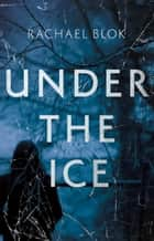 Under the Ice - The unputdownable thriller for spring 2019 ebook by Rachael Blok