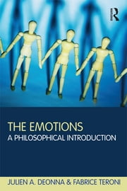 The Emotions - A Philosophical Introduction ebook by Julien Deonna,Fabrice Teroni