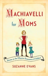 Machiavelli for Moms - Maxims on the Effective Governance of Children* ebook by Suzanne Evans