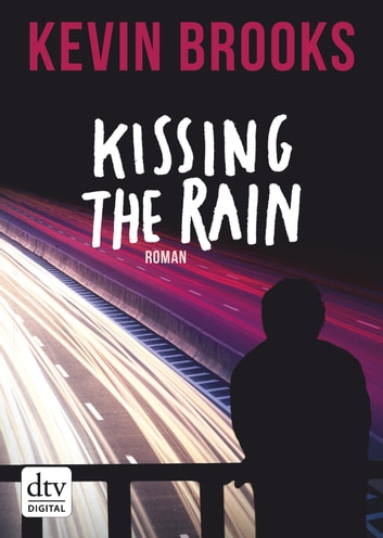 Kissing the Rain - Roman ebook by Kevin Brooks