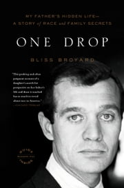 One Drop - My Father's Hidden Life--A Story of Race and Family Secrets ebook by Bliss Broyard