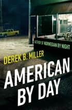 American By Day ebook by Derek B. Miller
