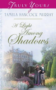 A Light Among Shadows ebook by Tamela Hancock Murray